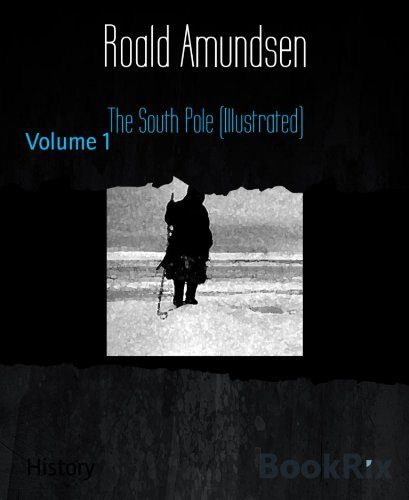 The South Pole (Illustrated): Volume 1  by  Roald Amundsen