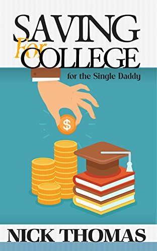Saving For College For The Single Daddy: Providing A Better Future For Your Children As A Single Dad  by  Nick Thomas