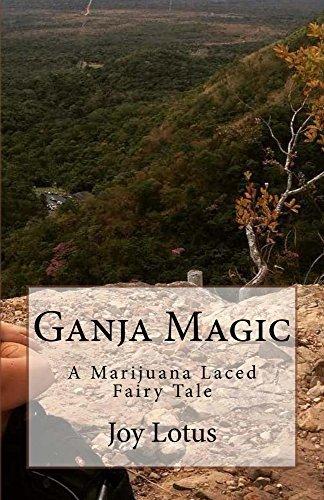 Ganja Magic: A Marijuana Laced Fairy Tale  by  Joy Lotus