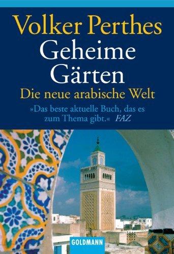 Geheime Gärten: Die neue arabische Welt Volker Perthes