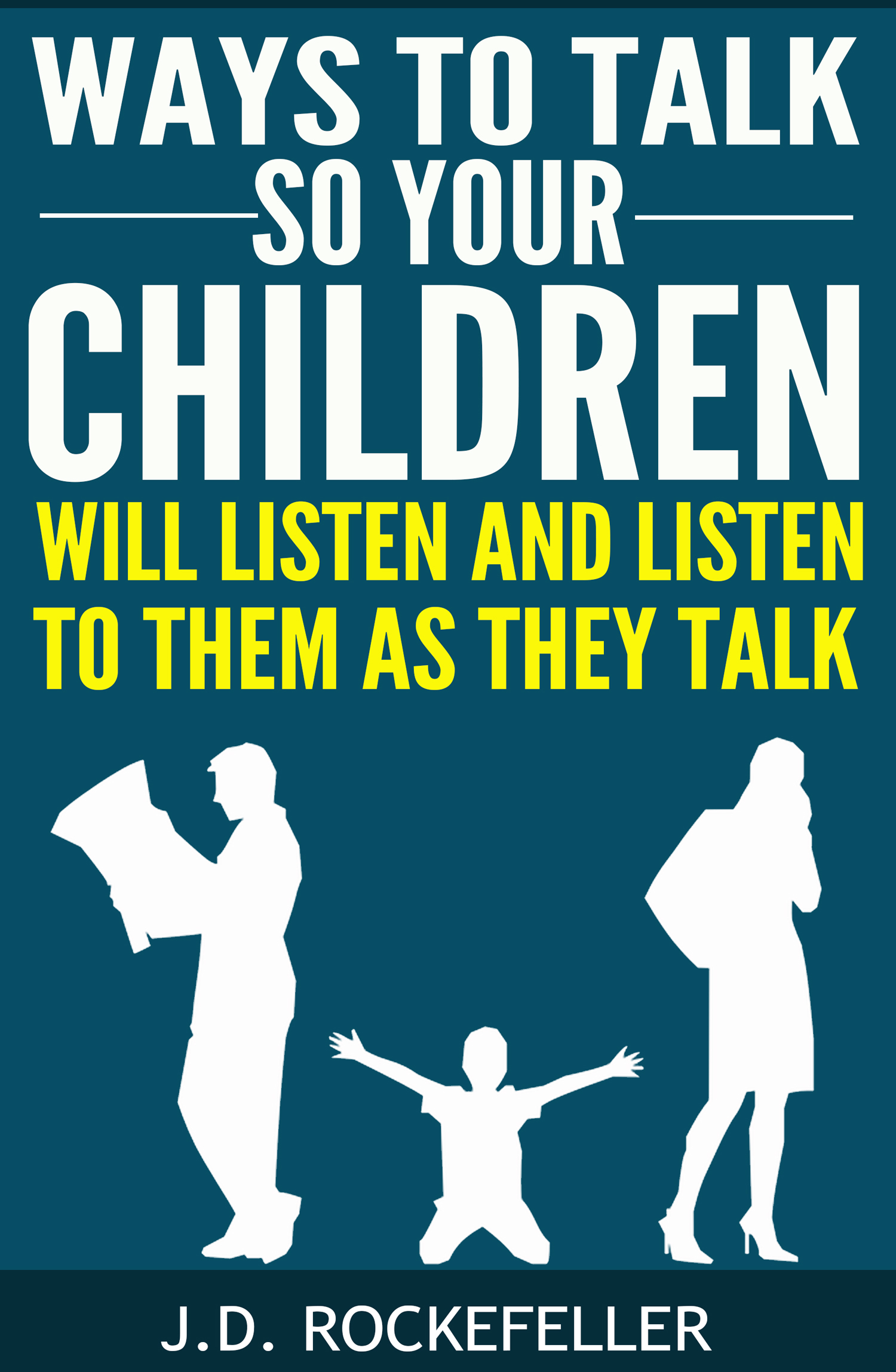 Ways to Talk So Your Children Will Listen and Listen to Them as They Talk  by  J.D. Rockefeller