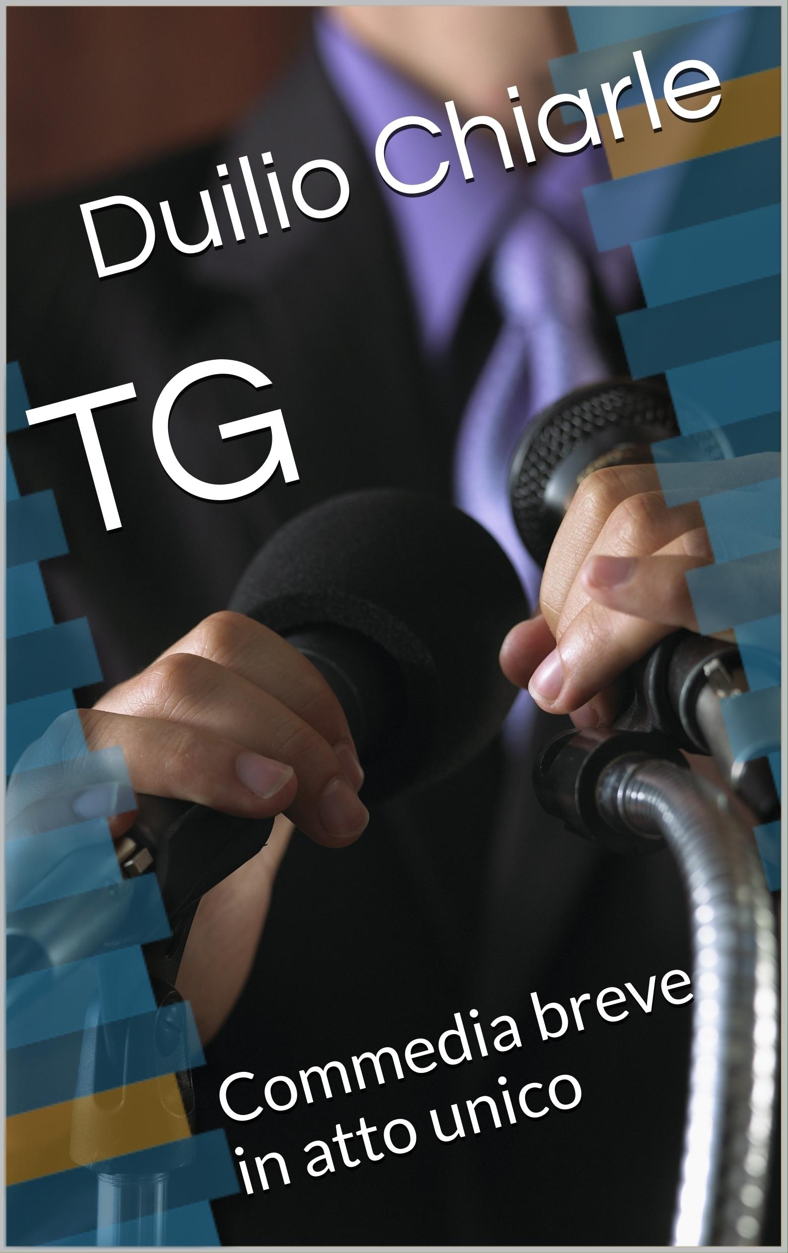 TG: Commedia breve in atto unico  by  Duilio Chiarle