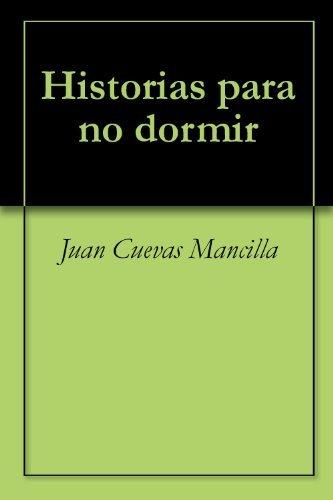 Historias para no dormir  by  Juan Cuevas Mancilla