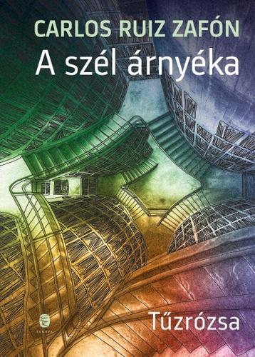A szél árnyéka / Tűzrózsa (The Cemetery of Forgotten Books,  #1 #2.5) Carlos Ruiz Zafón