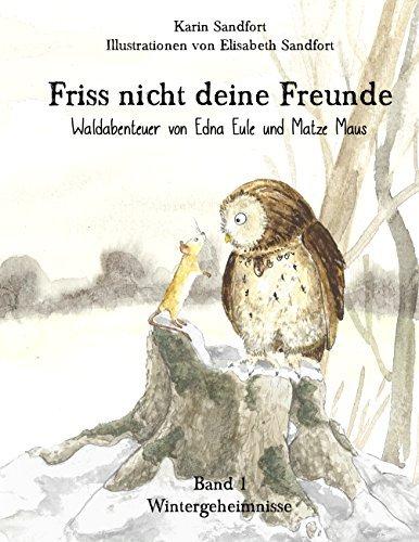 Friss nicht deine Freunde - Wintergeheimnisse: Waldabenteuer von Edna Eule und Matze Maus Karin Sandfort