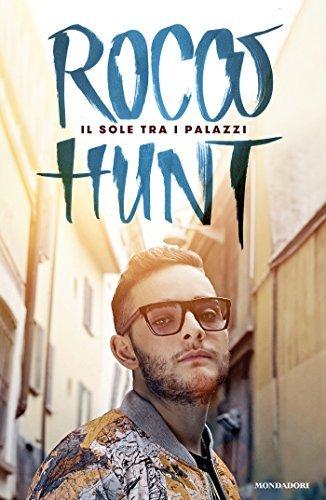 Il sole tra i palazzi: La mia storia Rocco Hunt