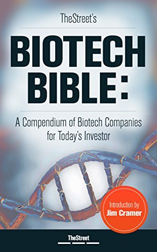 TheStreets Biotech Bible: A Compendium of Biotech Companies for Todays Investor  by  TheStreet Staff