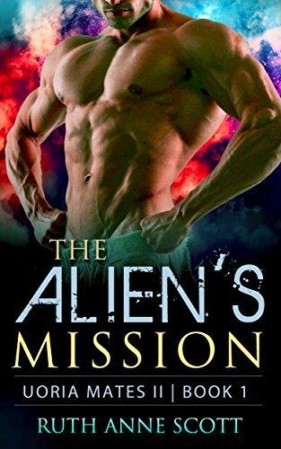 The Aliens Mission (Uoria Mates II,  #1)  by  Ruth Anne Scott