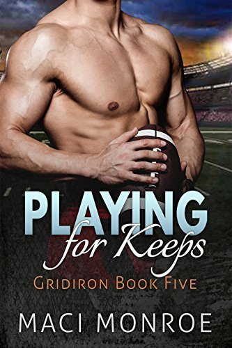 Romance: Playing for Keeps: A Sports Romance (Contemporary New Adult and College Romance) (Gridiron Series Book 5)  by  Maci Monroe