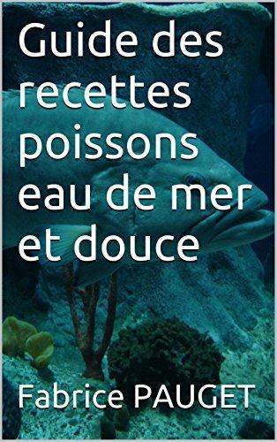 Guide des recettes poissons eau de mer et douce Fabrice PAUGET