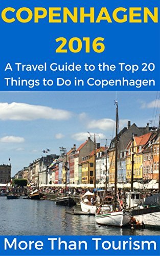 Copenhagen 2016: A Travel Guide to the Top 20 Things to Do in Copenhagen, Denmark: Best of Copenhagen, Denmark, Copenhagen Travel Guide, Denmark Travel Book (More Than Tourism Best City Series)  by  Lynne Knightley