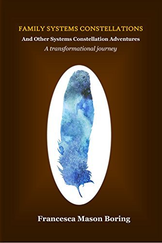 Family Systems Constellations and Other Systems Constellation Adventures: A transformational journey  by  Francesca Boring