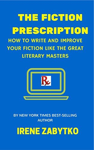 The Fiction Prescription: How to Write and Improve Your Fiction Like the Great Literary Masters  by  Irene Zabytko