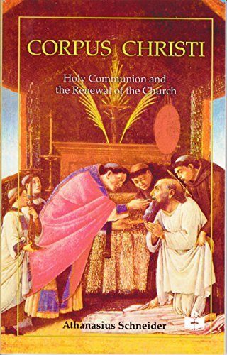 Corpus Christi: Holy Communion and the Renewal of the Church  by  Athanasius Schneider