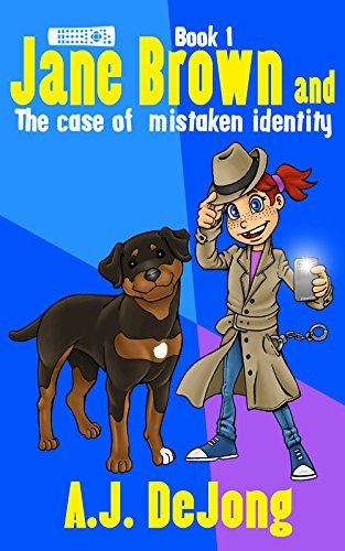 Jane Brown And The Case Of Mistaken Identity (Jane Brown Jr. Detective Series, #1) A.J. DeJong