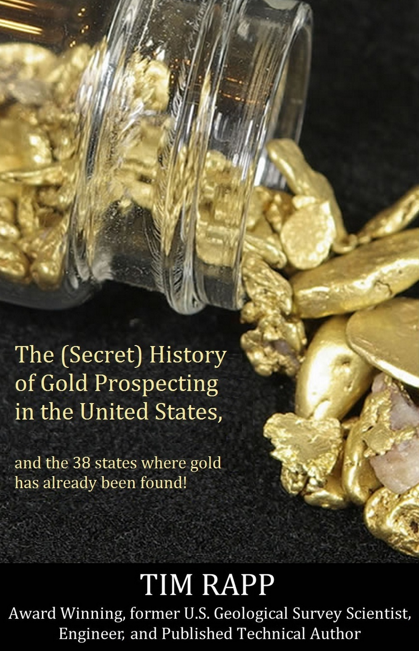 The (Secret) History of Gold Prospecting in the United States, and the 38 States Where Gold Has Already Been Found!  by  Timothy Rapp