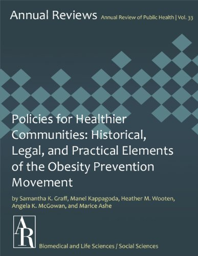 Policies for Healthier Communities: Historical, Legal, and Practical Elements of the Obesity Prevention Movement (Annual Review of Public Health Book 33) Heather M. Wooten