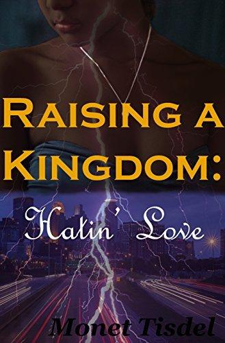 Raising a Kingdom: Hatin Love Monet Tisdel