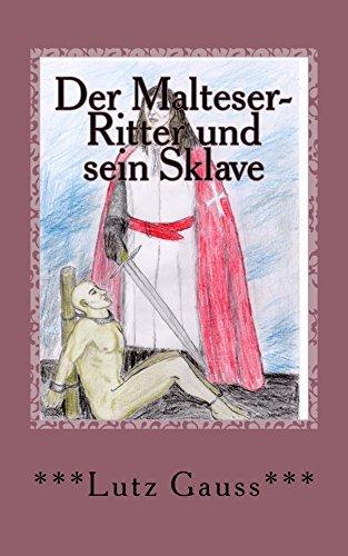 Der Malteser-Ritter und sein Sklave: Ein homoerotischer Roman Lutz Gauss
