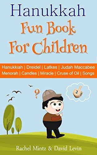 Hanukkah Fun Book For Children: Hanukiah | Dreidel | Latkes | Judah Maccabee | Menorah | Candles | Miracle | Cruse of Oil | Chanukah Songs  by  Rachel Mintz