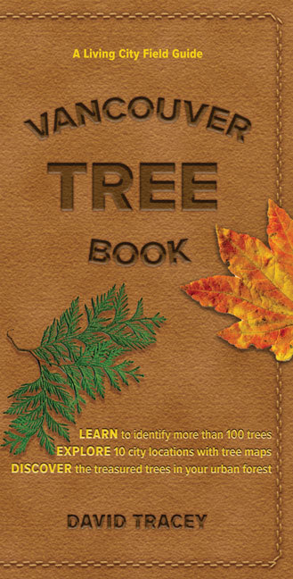 Vancouver Tree Book: A Living City Field Guide David Tracey