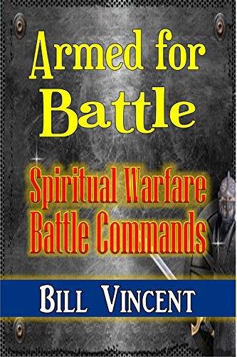 Armed for Battle: Spiritual Warfare Battle Commands  by  Bill Vincent