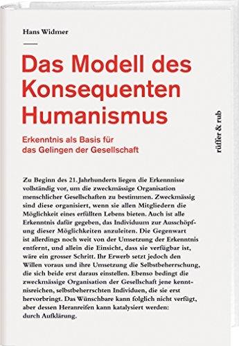 Das Modell des Konsequenten Humanismus: Erkenntnis als Basis für das Gelingen der Gesellschaft Hans Widmer