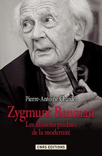 Zygmunt Bauman: Les illusions perdues de la modernité  by  Pierre-Antoine Chardel