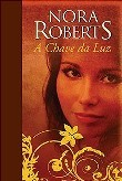 A Chave da Luz (Trilogia da Chaves, #1) Nora Roberts
