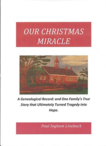 Our Christmas Miracle: A Genealogical Record: and One Familys True Story that Ultimately Turned Tragedy into Hope.  by  Paul Ingham Lineback