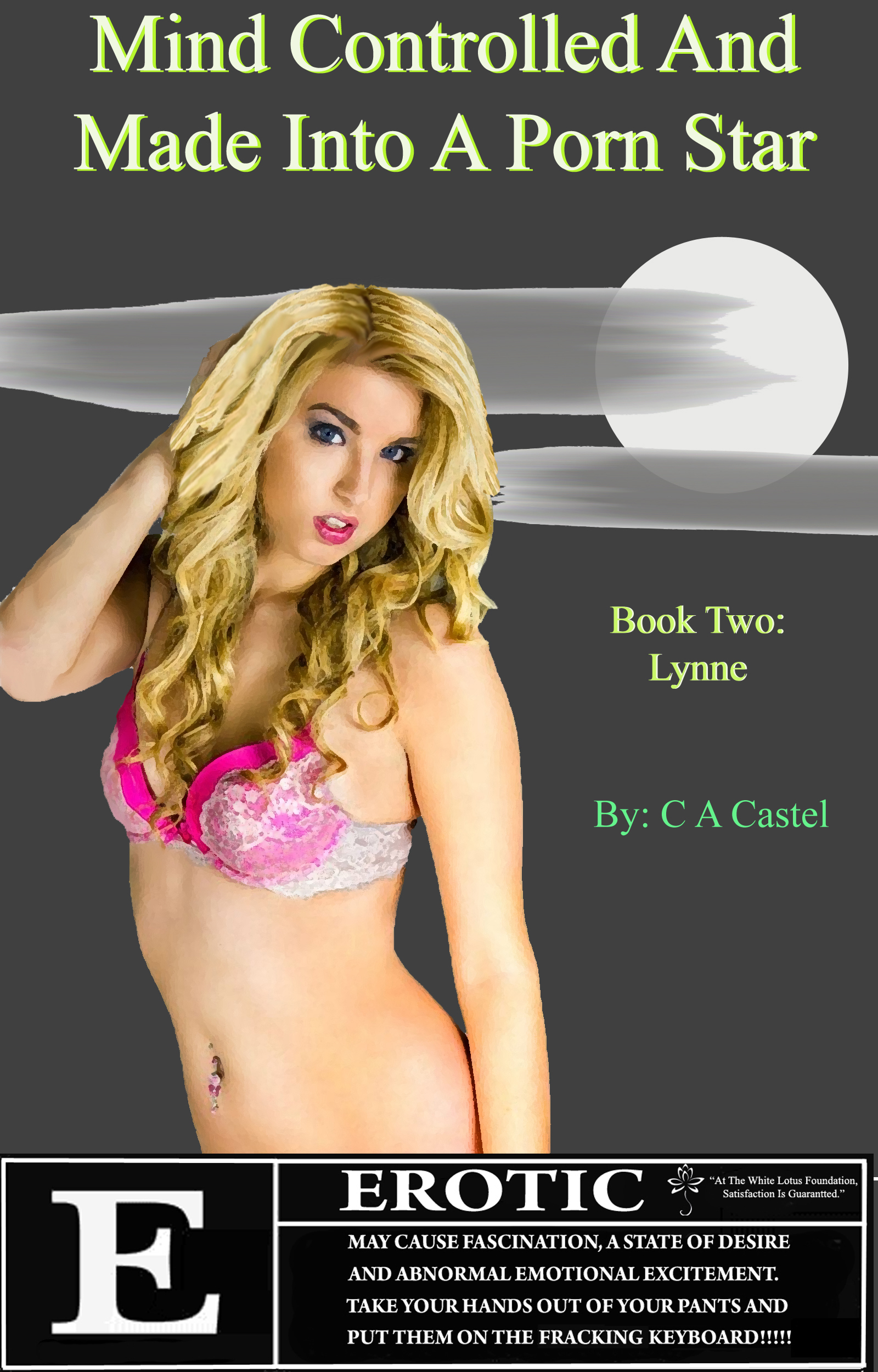 Mind Controlled And Made Into A Porn Star Book 2: Lynne  by  C A Castel
