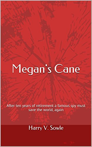 Megans Cane: After ten years of retirement a famous spy must save the world, again  by  Harry V. Sowle