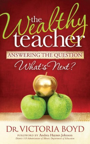The Wealthy Teacher: Answering the Question Whats Next? Victoria Boyd