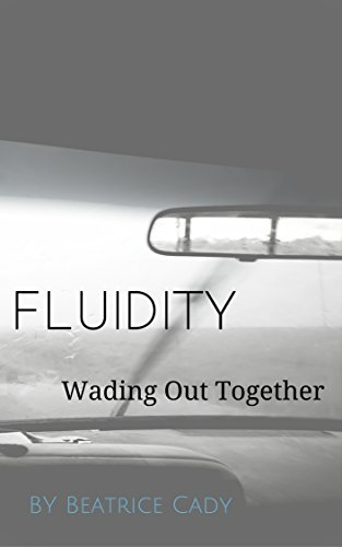 Fluidity: Wading Out Together Beatrice Cady