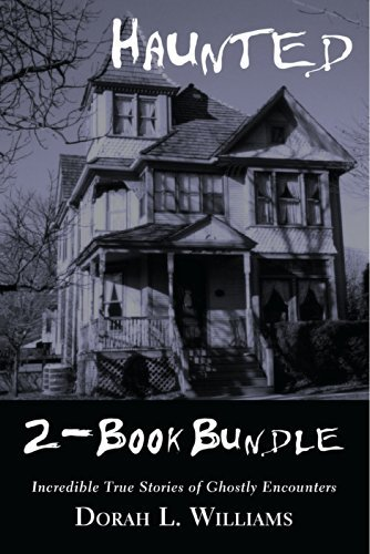 Haunted - Incredible True Stories of Ghostly Encounters 2-Book Bundle: Haunted / Haunted Too Dorah L. Williams