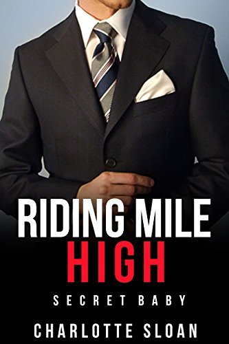 ROMANCE: Riding Mile High (Pregnancy Secret Baby Short Stories) Charlotte Sloan
