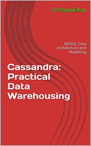 Cassandra: Practical Data Warehousing: NOSQL Data Architecture and Modelling  by  Srinivasa Rao