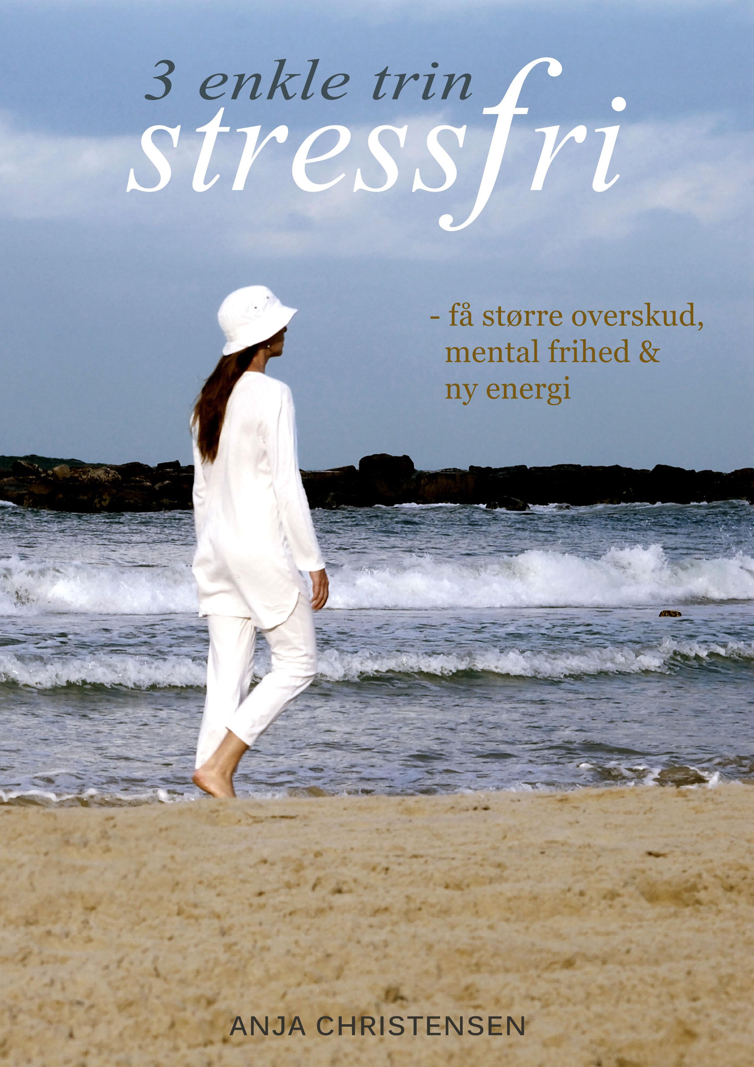 Stressfri - 3 enkle trin Anja Christensen