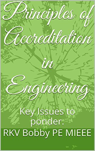 Principles of Accreditation in Engineering: Key Issues to ponder. RKV Bobby PE MIEEE