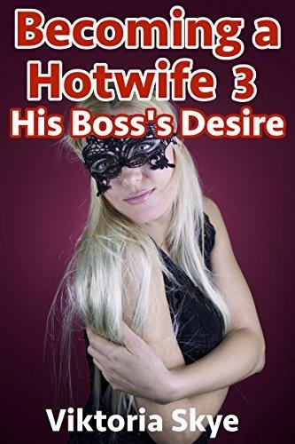 Becoming a Hotwife: His Bosss Desire Viktoria Skye