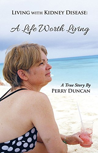 Kidney Disease - A Life Worth Living  by  Perry Duncan