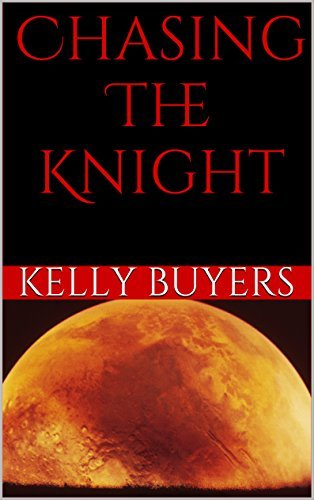 Chasing The Knight  by  Kelly Buyers