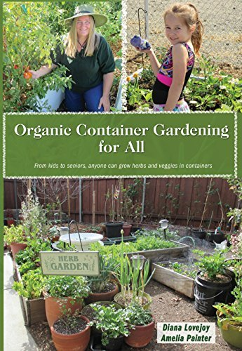 Organic Container Gardening for All: From Kids to Seniors, Anyone Can Grow Herbs and Veggies in Containers  by  Amelia Painter
