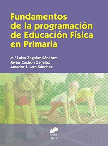 Fundamentos de la programación de Educación Física en Primaria  by  M.ª Luisa/Cachón Zagalaz, Javier/Lara Sánchez, Amador J. Zagalaz Sánchez