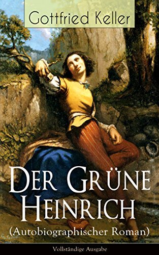 Der Grüne Heinrich (Autobiographischer Roman) - Vollständige Ausgabe: Einer der bedeutendsten Bildungsromane der deutschen Literatur des 19. Jahrhunderts Gottfried Keller