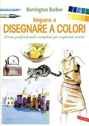 Imparo a disegnare a colori: Corso professionale completo per aspiranti artisti  by  Barber Barrington