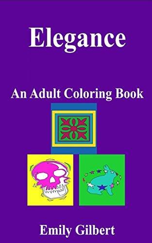 Elegance: An Adult Coloring Book Emily Gilbert
