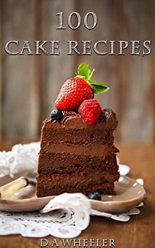 100 CAKE RECIPES (cake cookbook, chocolate, baking)  by  D A WHEELER