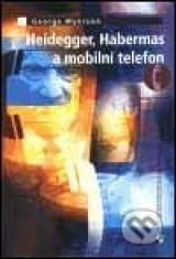 Heidegger, Habermas a mobilní telefon George Myerson