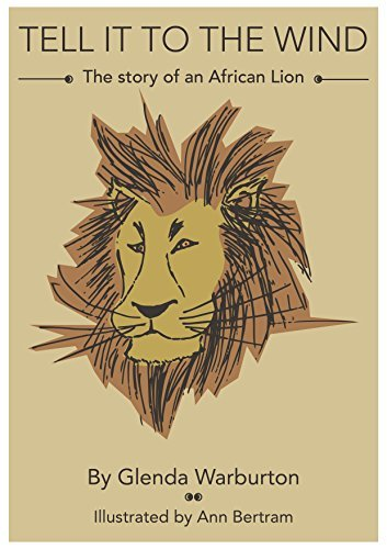 Tell it to the Wind: - The Story of an African Lion (1)  by  Glenda Warburton